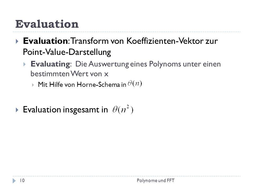 Evaluation Evaluation: Transform von Koeffizienten-Vektor zur Point-Value-Darstellung Evaluating: Die Auswertung eines Polynoms unter einen bestimmten