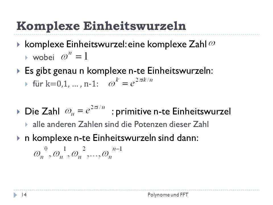 Komplexe Einheitswurzeln komplexe Einheitswurzel: eine komplexe Zahl wobei Es gibt genau n komplexe n-te Einheitswurzeln: für k=0,1, …, n-1: Die Zahl