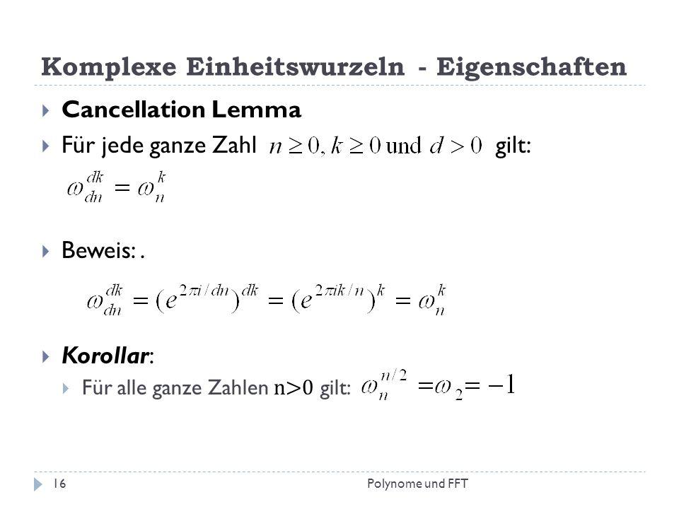 Komplexe Einheitswurzeln - Eigenschaften Cancellation Lemma Für jede ganze Zahl gilt: Beweis:. Korollar: Für alle ganze Zahlen n>0 gilt: 16Polynome un