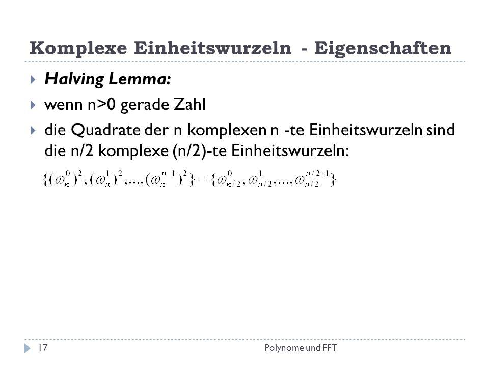 Komplexe Einheitswurzeln - Eigenschaften Halving Lemma: wenn n>0 gerade Zahl die Quadrate der n komplexen n -te Einheitswurzeln sind die n/2 komplexe
