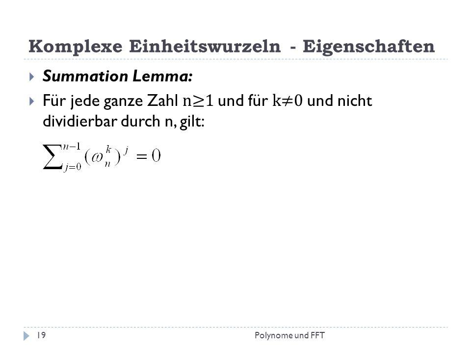 Komplexe Einheitswurzeln - Eigenschaften Summation Lemma: Für jede ganze Zahl n1 und für k0 und nicht dividierbar durch n, gilt: 19Polynome und FFT