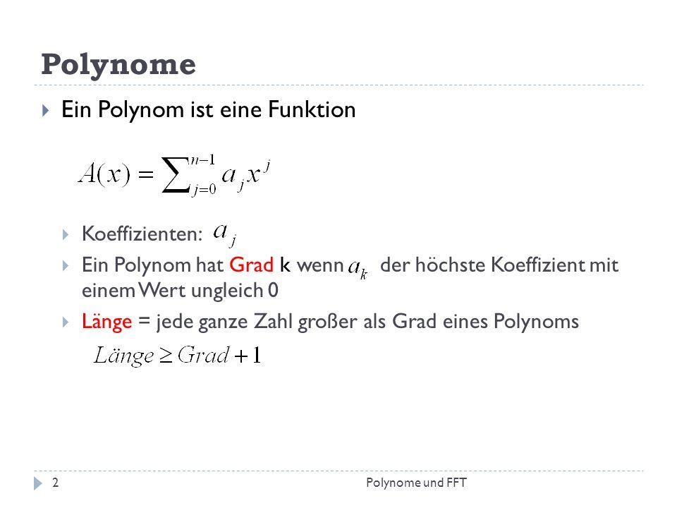 Polynome Ein Polynom ist eine Funktion Koeffizienten: Ein Polynom hat Grad k wenn der höchste Koeffizient mit einem Wert ungleich 0 Länge = jede ganze