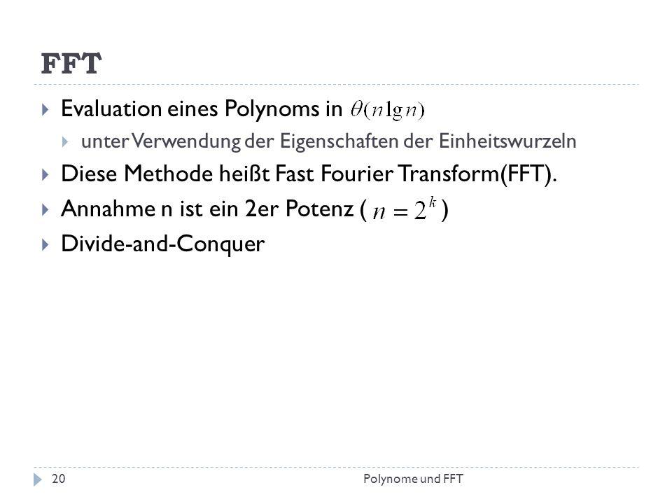 FFT Evaluation eines Polynoms in unter Verwendung der Eigenschaften der Einheitswurzeln Diese Methode heißt Fast Fourier Transform(FFT). Annahme n ist