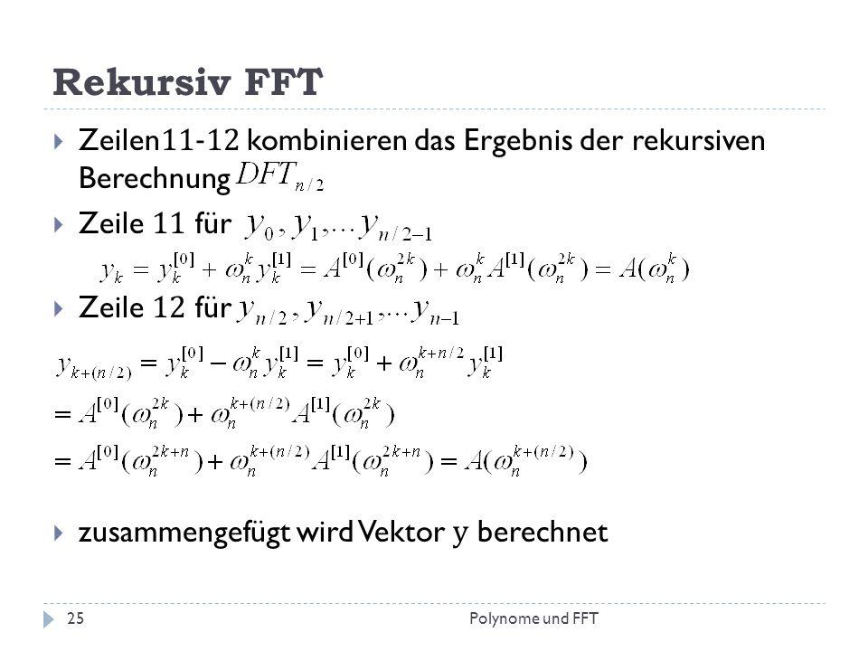 Rekursiv FFT Zeilen 11-12 kombinieren das Ergebnis der rekursiven Berechnung Zeile 11 für Zeile 12 für zusammengefügt wird Vektor y berechnet 25Polyno