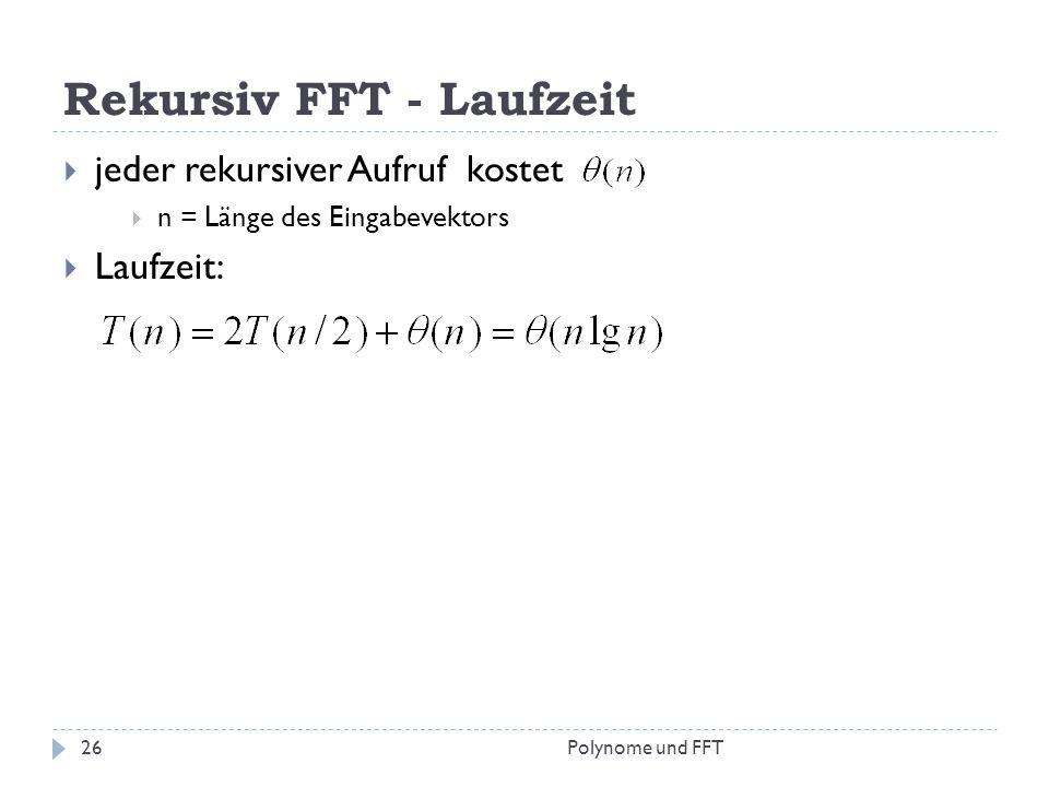 Rekursiv FFT - Laufzeit jeder rekursiver Aufruf kostet n = Länge des Eingabevektors Laufzeit: 26Polynome und FFT