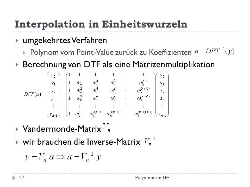 Interpolation in Einheitswurzeln umgekehrtes Verfahren Polynom vom Point-Value zurück zu Koeffizienten Berechnung von DTF als eine Matrizenmultiplikat