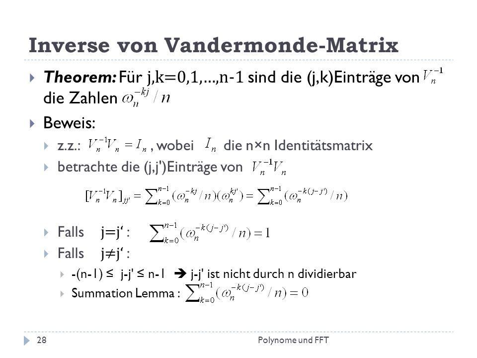 Inverse von Vandermonde-Matrix Theorem: Für j,k=0,1,…,n-1 sind die (j,k)Einträge von die Zahlen Beweis: z.z.:, wobei die n×n Identitätsmatrix betracht