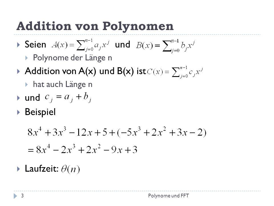 Addition von Polynomen Seien und Polynome der Länge n Addition von A(x) und B(x) ist hat auch Länge n und Beispiel Laufzeit: 3Polynome und FFT