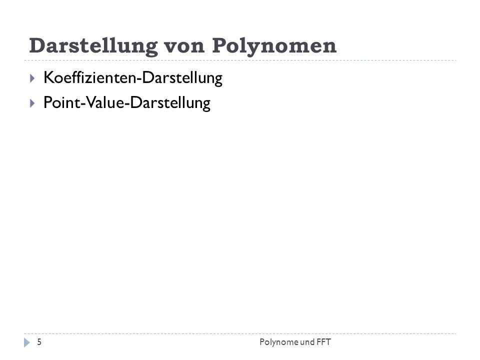 Darstellung von Polynomen Koeffizienten-Darstellung Point-Value-Darstellung 5Polynome und FFT