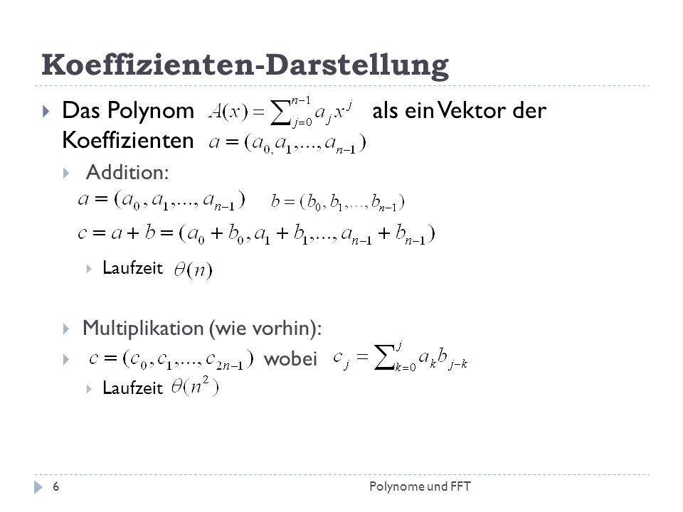 Koeffizienten-Darstellung Das Polynom als ein Vektor der Koeffizienten Addition: Laufzeit Multiplikation (wie vorhin): wobei Laufzeit 6Polynome und FF