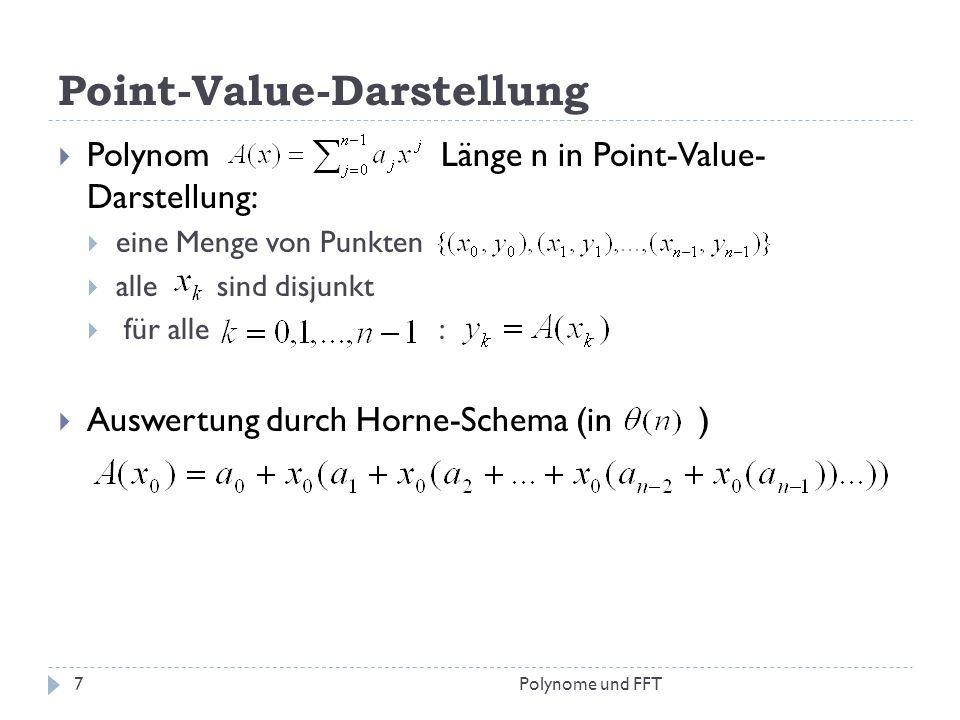 Point-Value-Darstellung Polynom Länge n in Point-Value- Darstellung: eine Menge von Punkten alle sind disjunkt für alle : Auswertung durch Horne-Schem