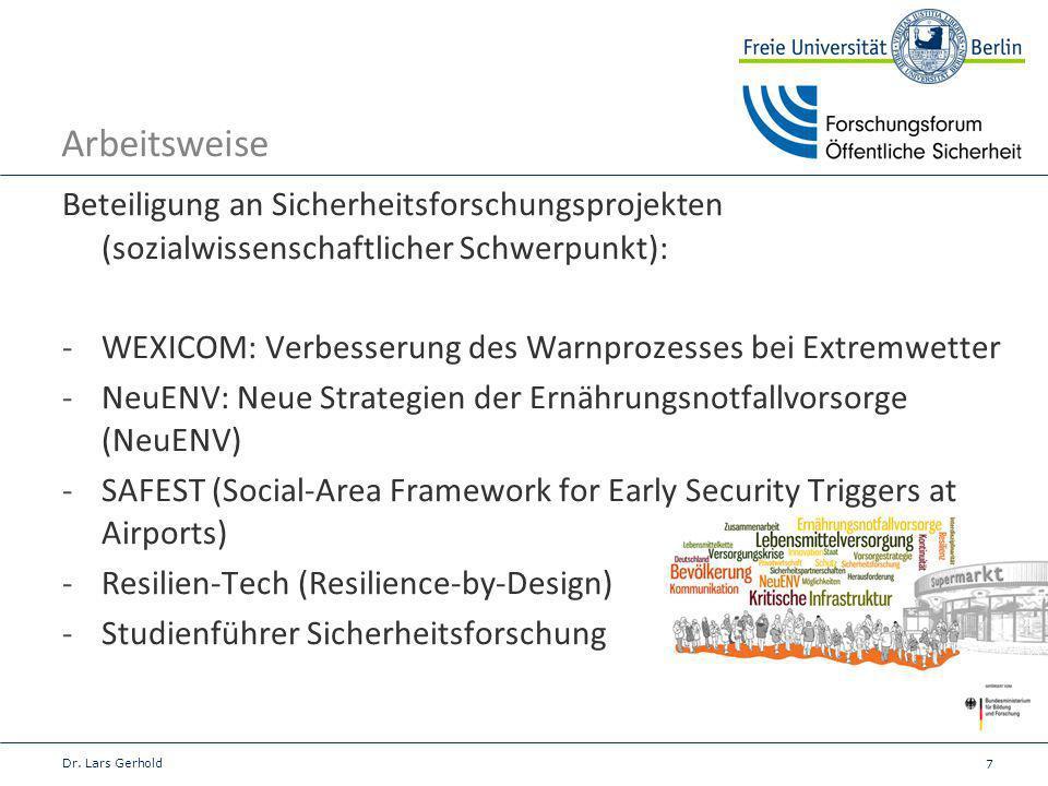 7 Arbeitsweise Beteiligung an Sicherheitsforschungsprojekten (sozialwissenschaftlicher Schwerpunkt): -WEXICOM: Verbesserung des Warnprozesses bei Extremwetter -NeuENV: Neue Strategien der Ernährungsnotfallvorsorge (NeuENV) -SAFEST (Social-Area Framework for Early Security Triggers at Airports) -Resilien-Tech (Resilience-by-Design) -Studienführer Sicherheitsforschung Dr.