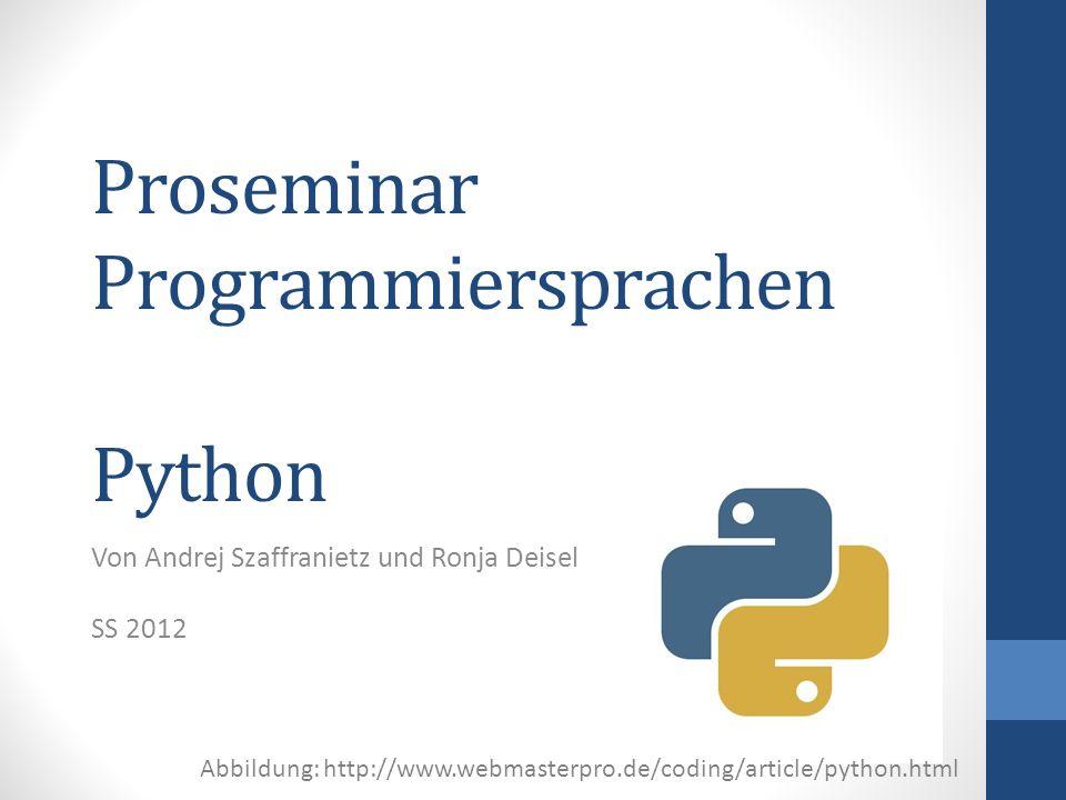 Inhalt: Entwicklung Pythons Ausgewählte Eigenschaften Beispielprogramme Anwendungen Kritische Beurteilung