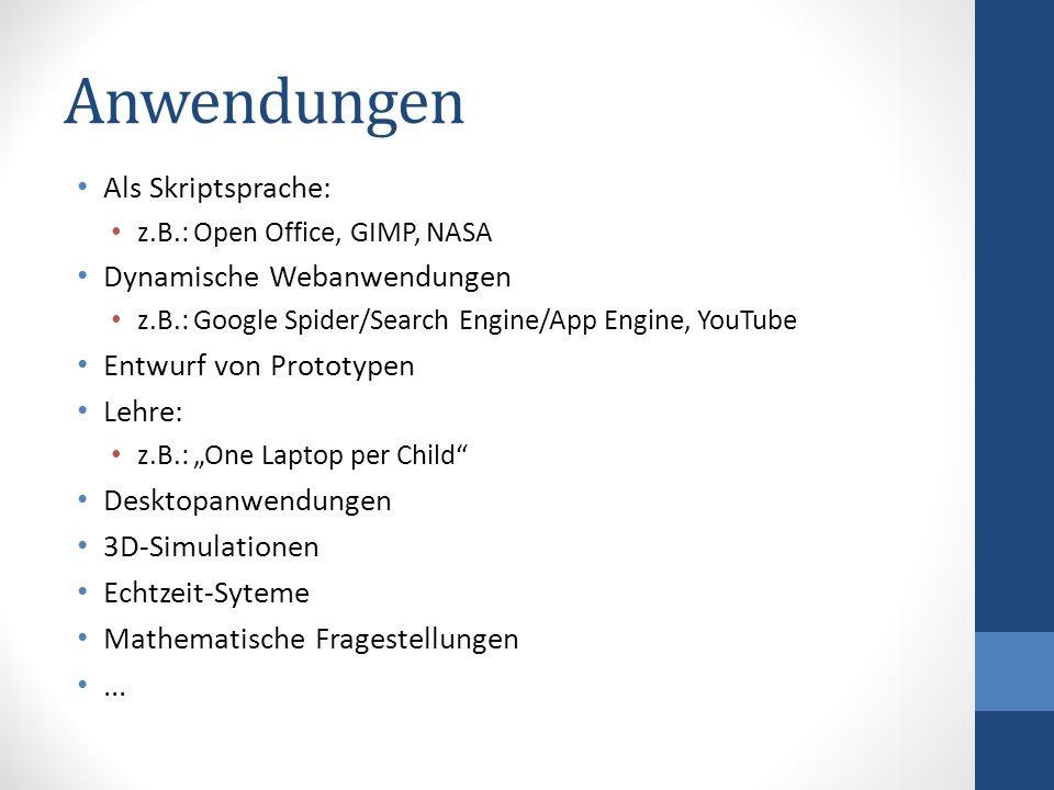 Anwendungen Als Skriptsprache: z.B.: Open Office, GIMP, NASA Dynamische Webanwendungen z.B.: Google Spider/Search Engine/App Engine, YouTube Entwurf v