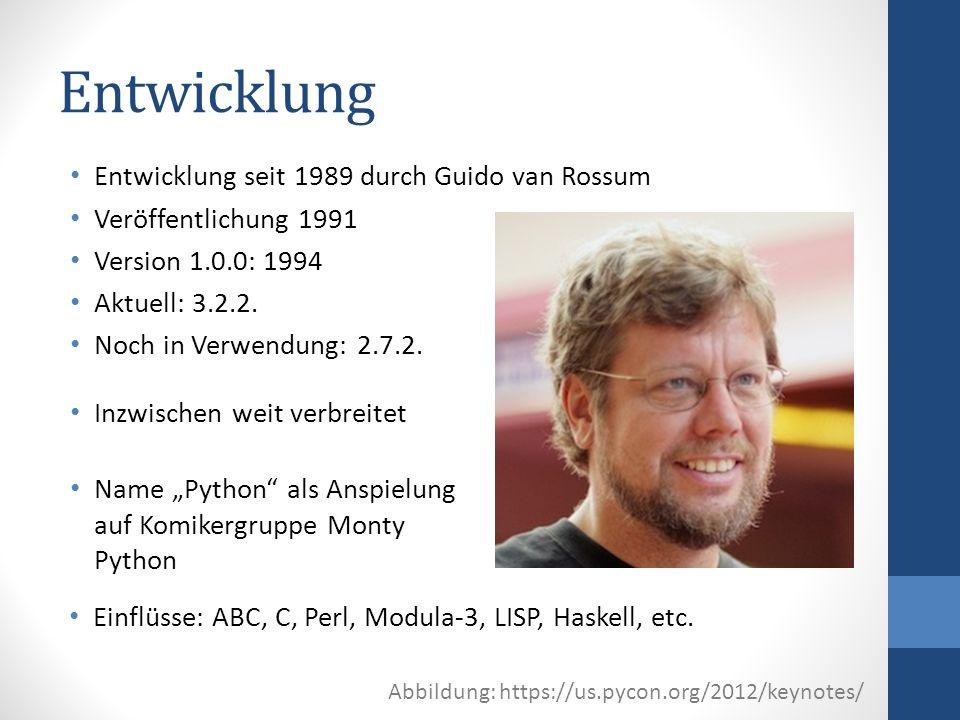 Entwicklung: Ziele Erweiterbarkeit Open Source Mächtigkeit: Große Standardbibliothek Viele verfügbare Module Erleichterung des Programmieralltags: Übersichtlicher Syntax durch Einrückung zur Blockbegrenzung Reduziere Syntax, wenige Schlüsselwörter Interaktiver Modus Plattformunabhängigkeit: Meist kompilierender Interpreter Windows, Unix, Mac OS, u.a.