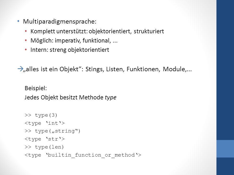Ausgewählte Eigenschaften Alles ist ein Objekt Dynamische Typverwaltung Strukturierung durch Einrücken Schema eines Pythonprogramms Importanweisungen Funktionsdefinitionen Hauptprogramm