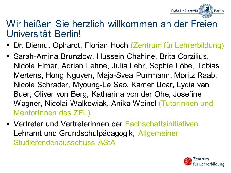 Wir heißen Sie herzlich willkommen an der Freien Universität Berlin! Dr. Diemut Ophardt, Florian Hoch (Zentrum für Lehrerbildung) Sarah-Amina Brunzlow