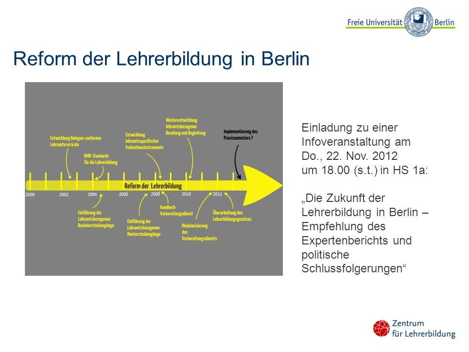 Reform der Lehrerbildung in Berlin Einladung zu einer Infoveranstaltung am Do., 22. Nov. 2012 um 18.00 (s.t.) in HS 1a: Die Zukunft der Lehrerbildung