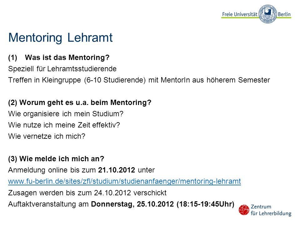 Mentoring Lehramt (1)Was ist das Mentoring? Speziell für Lehramtsstudierende Treffen in Kleingruppe (6-10 Studierende) mit MentorIn aus höherem Semest