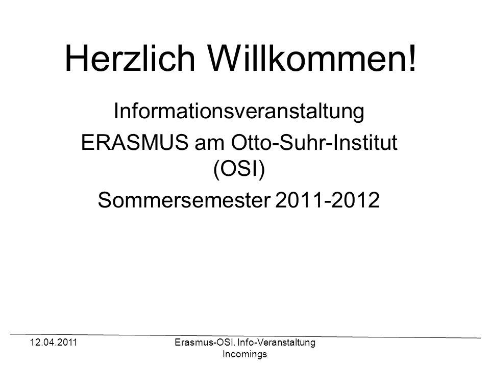 12.04.2011Erasmus-OSI. Info-Veranstaltung Incomings Herzlich Willkommen! Informationsveranstaltung ERASMUS am Otto-Suhr-Institut (OSI) Sommersemester