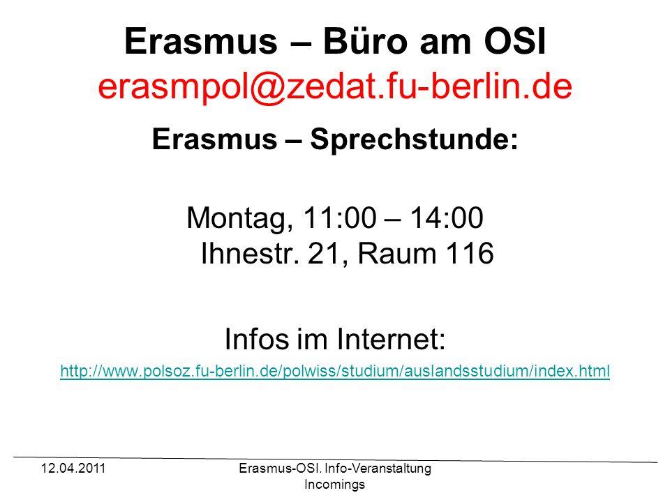 12.04.2011Erasmus-OSI. Info-Veranstaltung Incomings Erasmus – Büro am OSI erasmpol@zedat.fu-berlin.de Erasmus – Sprechstunde: Montag, 11:00 – 14:00 Ih