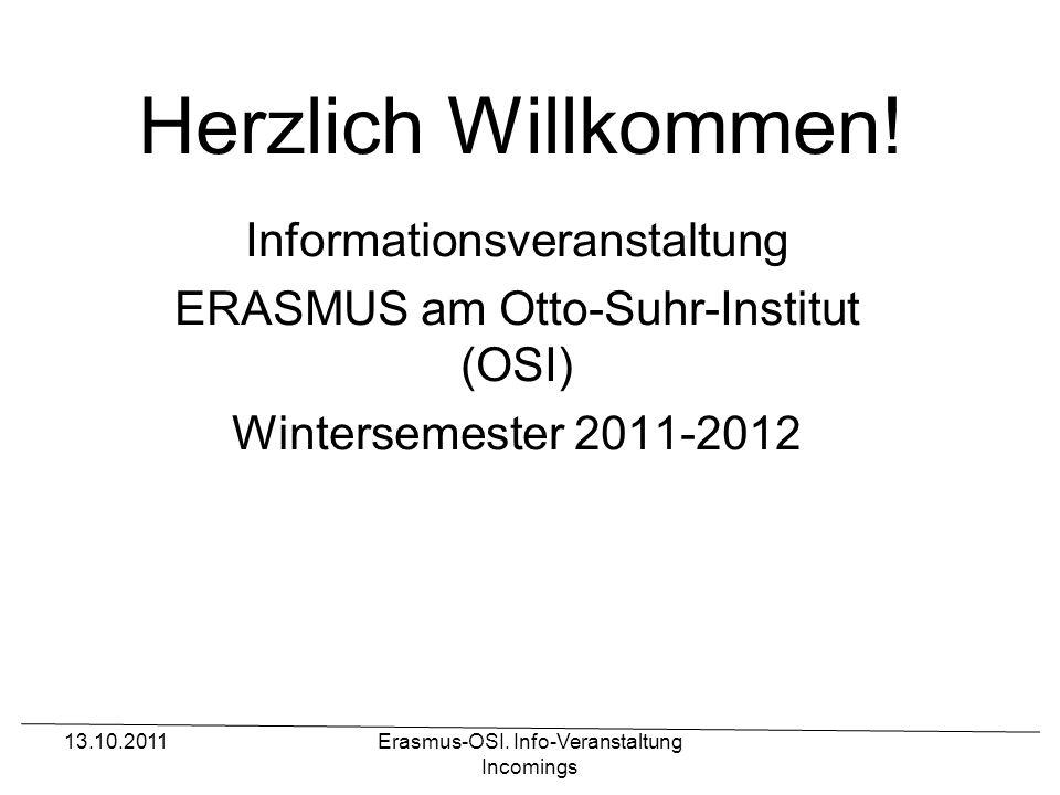 13.10.2011Erasmus-OSI. Info-Veranstaltung Incomings Herzlich Willkommen! Informationsveranstaltung ERASMUS am Otto-Suhr-Institut (OSI) Wintersemester