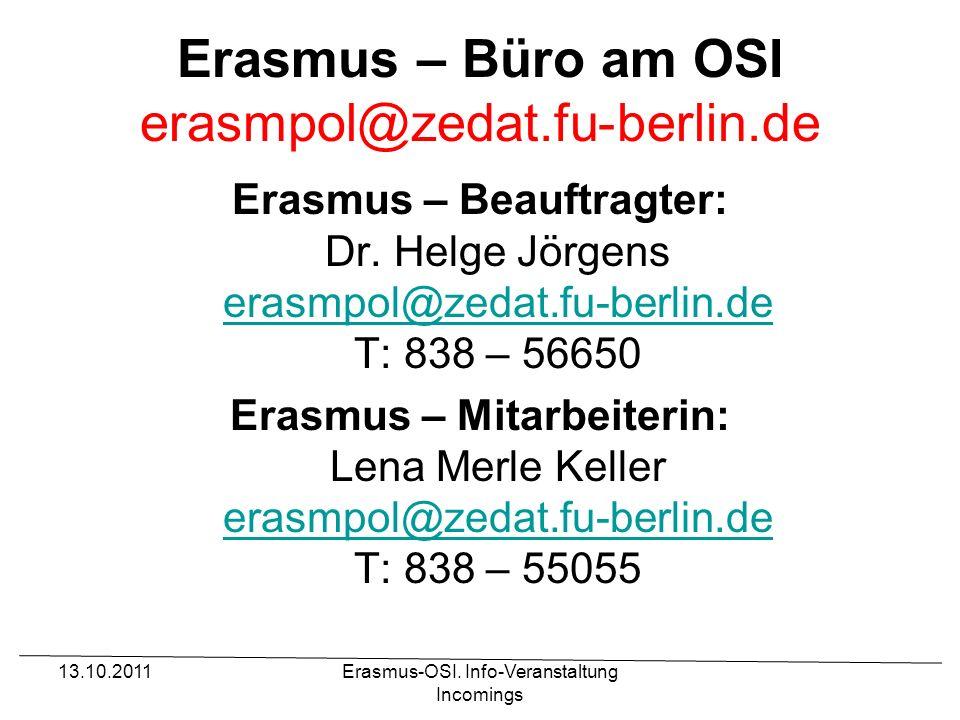 13.10.2011Erasmus-OSI. Info-Veranstaltung Incomings Erasmus – Büro am OSI erasmpol@zedat.fu-berlin.de Erasmus – Beauftragter: Dr. Helge Jörgens erasmp