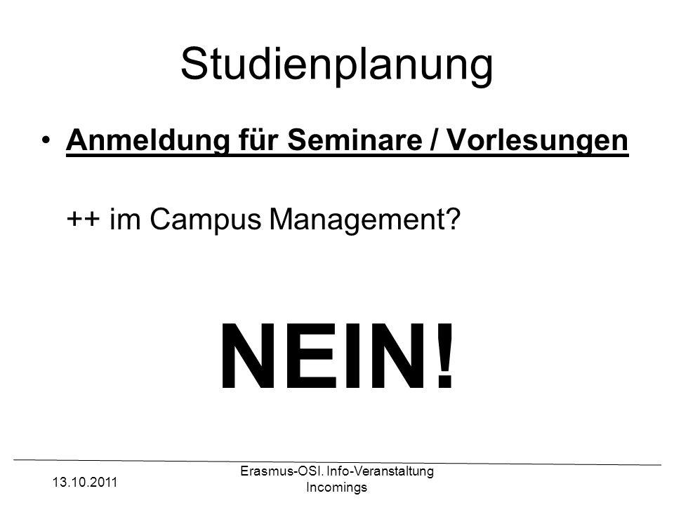 Erasmus-OSI. Info-Veranstaltung Incomings Studienplanung Anmeldung für Seminare / Vorlesungen ++ im Campus Management? NEIN! 13.10.2011