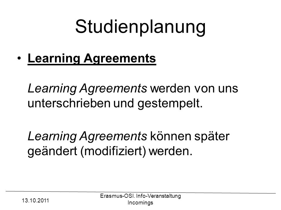 Erasmus-OSI. Info-Veranstaltung Incomings Studienplanung Learning Agreements Learning Agreements werden von uns unterschrieben und gestempelt. Learnin