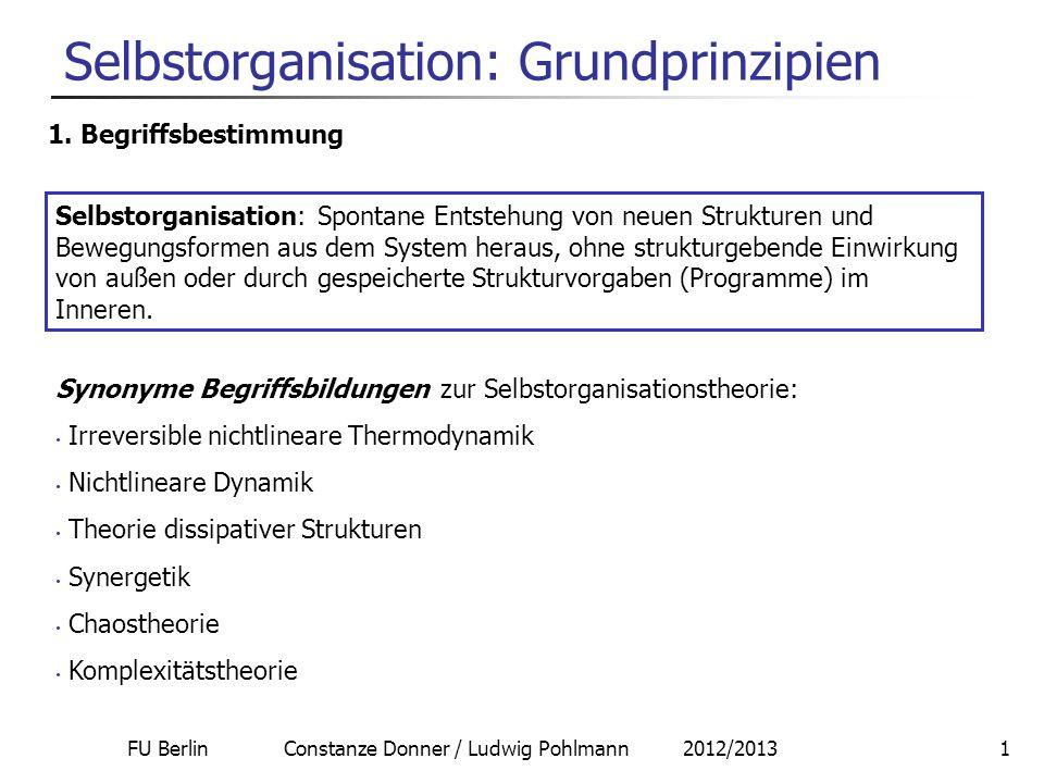 FU Berlin Constanze Donner / Ludwig Pohlmann 2012/20131 Selbstorganisation: Grundprinzipien 1. Begriffsbestimmung Selbstorganisation: Spontane Entsteh