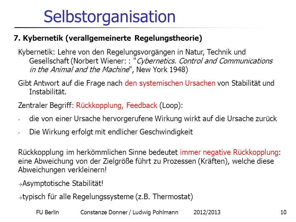 FU Berlin Constanze Donner / Ludwig Pohlmann 2012/201310 Selbstorganisation 7. Kybernetik (verallgemeinerte Regelungstheorie) Kybernetik: Lehre von de