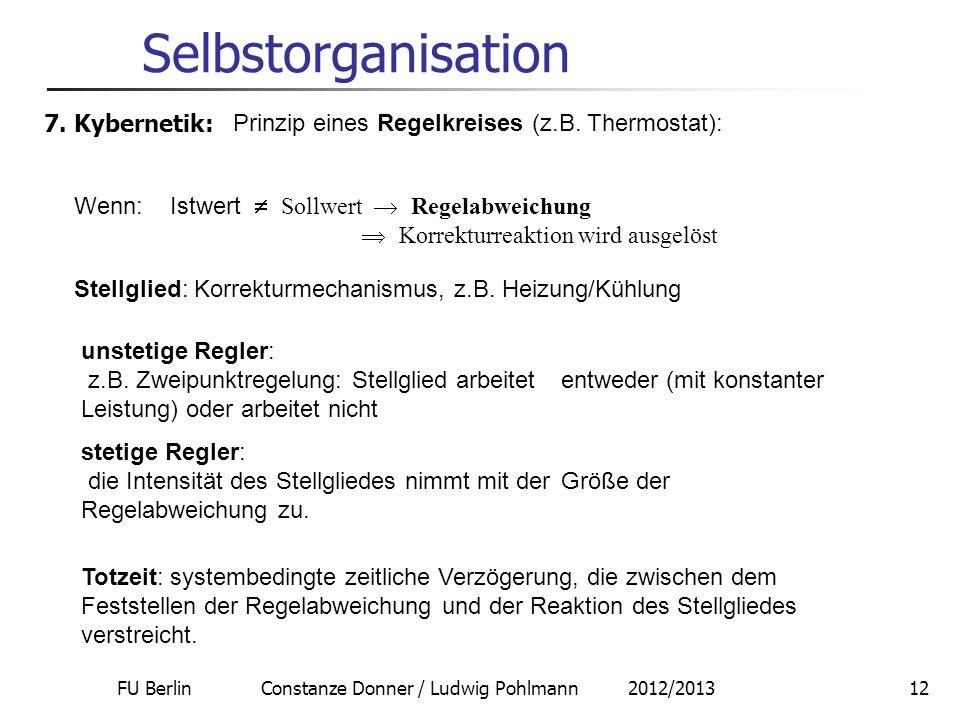 FU Berlin Constanze Donner / Ludwig Pohlmann 2012/201312 Selbstorganisation 7. Kybernetik: Prinzip eines Regelkreises (z.B. Thermostat): Wenn:Istwert