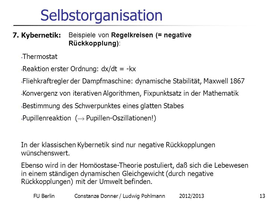 FU Berlin Constanze Donner / Ludwig Pohlmann 2012/201313 Selbstorganisation 7. Kybernetik: Beispiele von Regelkreisen (= negative Rückkopplung): Therm