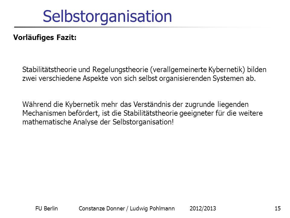 FU Berlin Constanze Donner / Ludwig Pohlmann 2012/201315 Selbstorganisation Vorläufiges Fazit: Stabilitätstheorie und Regelungstheorie (verallgemeiner