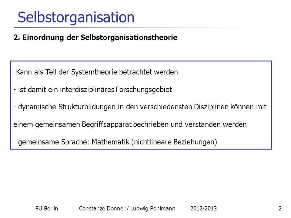 FU Berlin Constanze Donner / Ludwig Pohlmann 2012/20132 Selbstorganisation 2. Einordnung der Selbstorganisationstheorie -Kann als Teil der Systemtheor