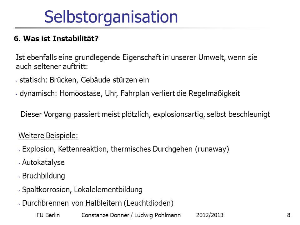 FU Berlin Constanze Donner / Ludwig Pohlmann 2012/20138 Selbstorganisation 6. Was ist Instabilität? Dieser Vorgang passiert meist plötzlich, explosion