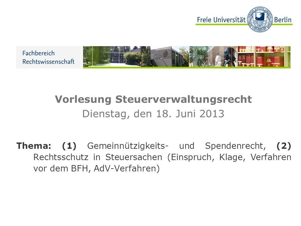 Vorlesung Steuerverwaltungsrecht Dienstag, den 18. Juni 2013 Thema: (1) Gemeinnützigkeits- und Spendenrecht, (2) Rechtsschutz in Steuersachen (Einspru