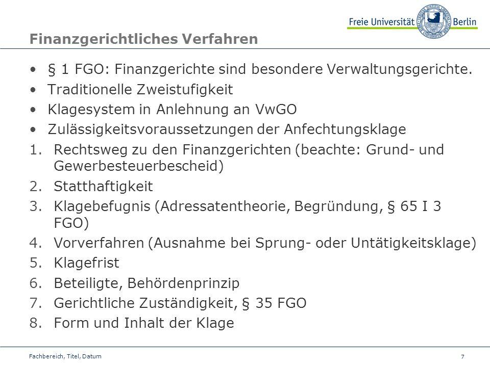 7 Finanzgerichtliches Verfahren § 1 FGO: Finanzgerichte sind besondere Verwaltungsgerichte. Traditionelle Zweistufigkeit Klagesystem in Anlehnung an V