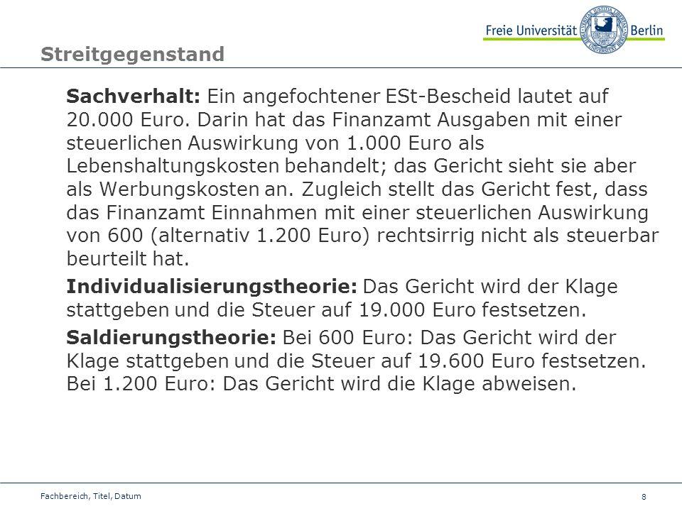 8 Streitgegenstand Sachverhalt: Ein angefochtener ESt-Bescheid lautet auf 20.000 Euro. Darin hat das Finanzamt Ausgaben mit einer steuerlichen Auswirk