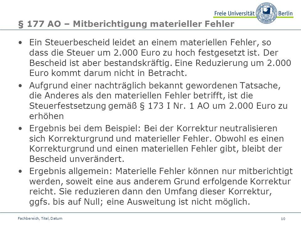 10 § 177 AO – Mitberichtigung materieller Fehler Ein Steuerbescheid leidet an einem materiellen Fehler, so dass die Steuer um 2.000 Euro zu hoch festg