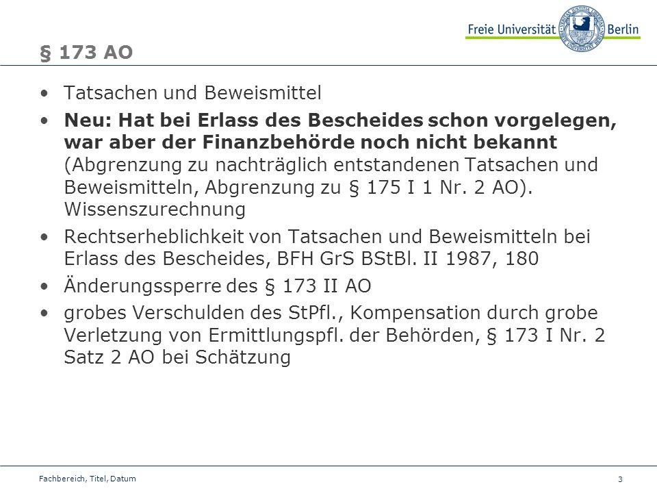 3 § 173 AO Tatsachen und Beweismittel Neu: Hat bei Erlass des Bescheides schon vorgelegen, war aber der Finanzbehörde noch nicht bekannt (Abgrenzung z