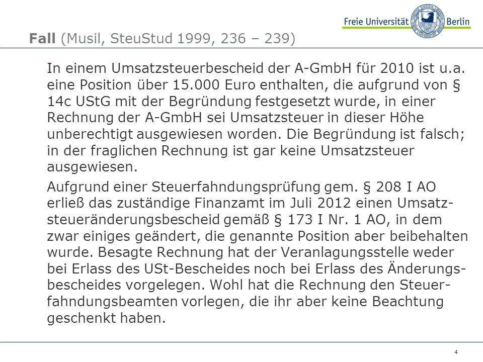 4 Fall (Musil, SteuStud 1999, 236 – 239) In einem Umsatzsteuerbescheid der A-GmbH für 2010 ist u.a. eine Position über 15.000 Euro enthalten, die aufg
