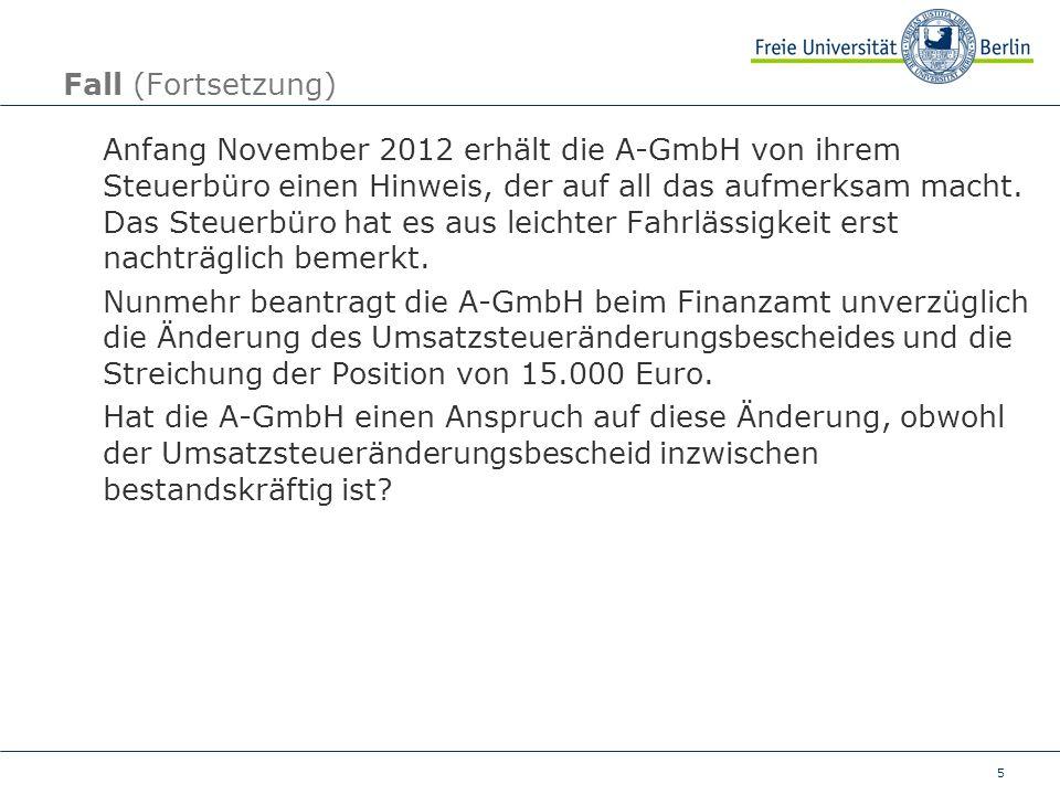 5 Fall (Fortsetzung) Anfang November 2012 erhält die A-GmbH von ihrem Steuerbüro einen Hinweis, der auf all das aufmerksam macht. Das Steuerbüro hat e