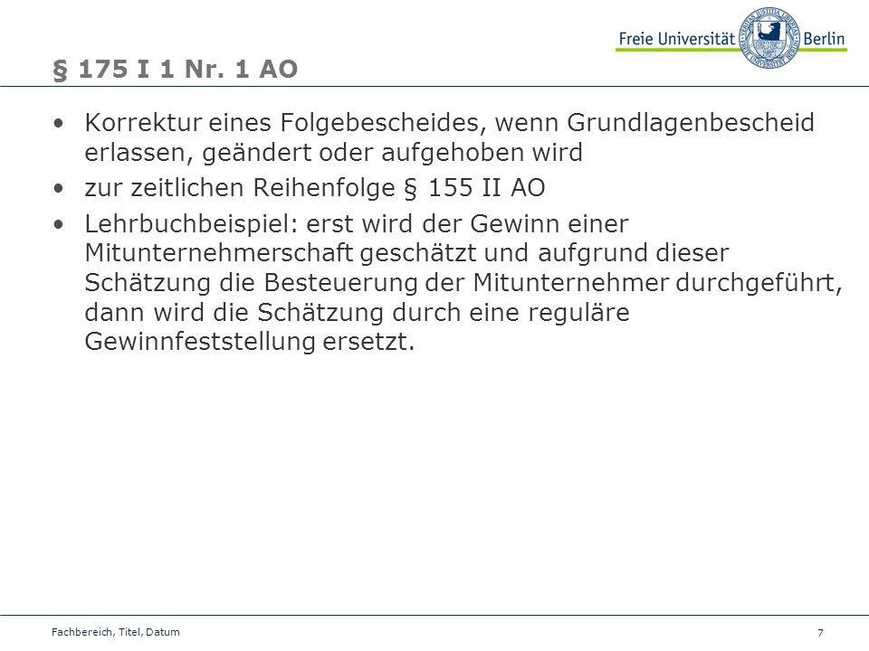 7 § 175 I 1 Nr. 1 AO Korrektur eines Folgebescheides, wenn Grundlagenbescheid erlassen, geändert oder aufgehoben wird zur zeitlichen Reihenfolge § 155