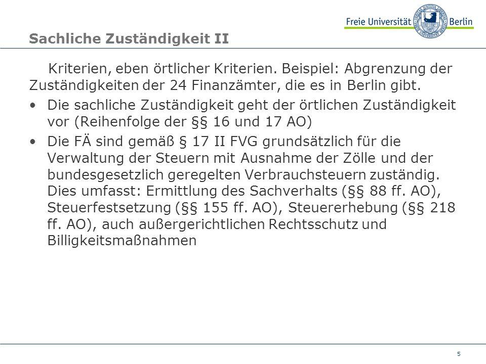 5 Sachliche Zuständigkeit II Kriterien, eben örtlicher Kriterien. Beispiel: Abgrenzung der Zuständigkeiten der 24 Finanzämter, die es in Berlin gibt.
