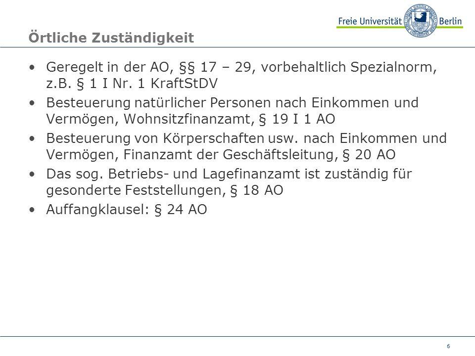 6 Örtliche Zuständigkeit Geregelt in der AO, §§ 17 – 29, vorbehaltlich Spezialnorm, z.B. § 1 I Nr. 1 KraftStDV Besteuerung natürlicher Personen nach E