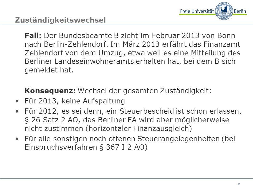 9 Zuständigkeitswechsel Fall: Der Bundesbeamte B zieht im Februar 2013 von Bonn nach Berlin-Zehlendorf. Im März 2013 erfährt das Finanzamt Zehlendorf