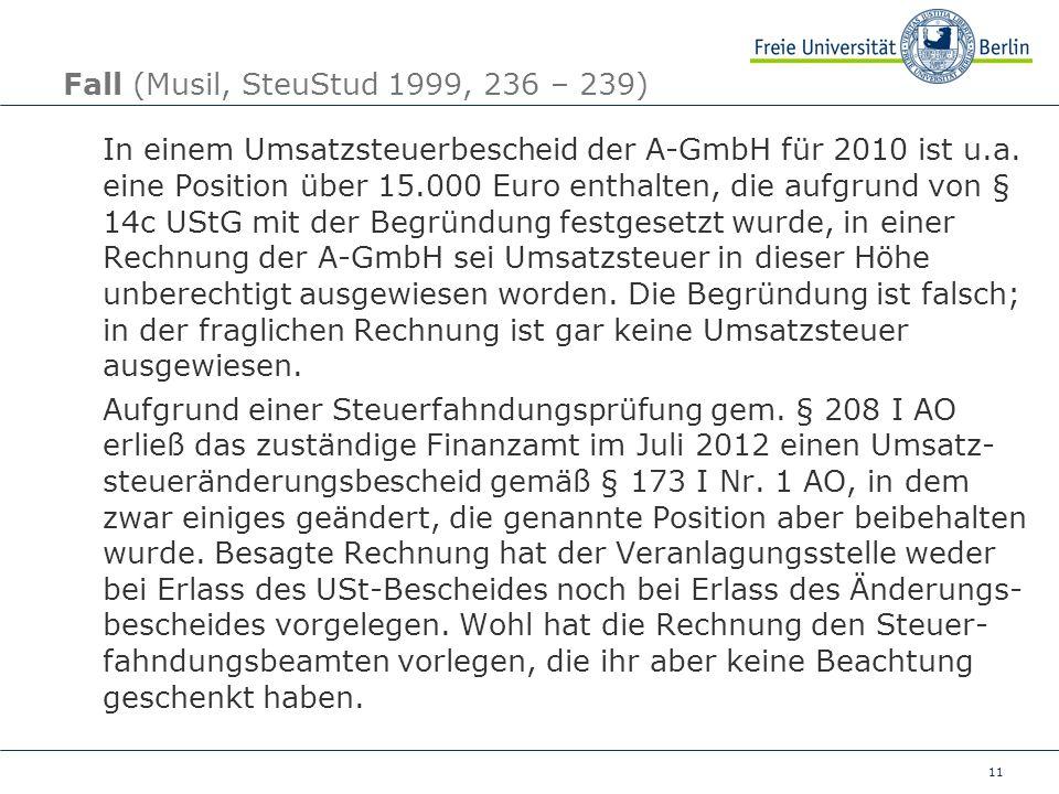 11 Fall (Musil, SteuStud 1999, 236 – 239) In einem Umsatzsteuerbescheid der A-GmbH für 2010 ist u.a. eine Position über 15.000 Euro enthalten, die auf