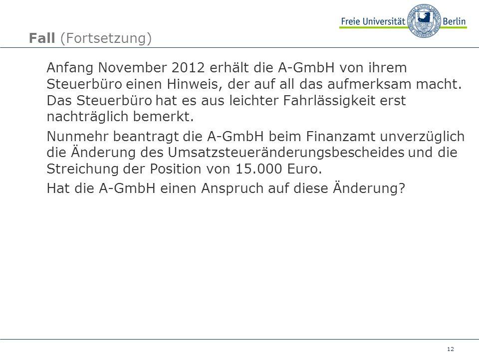 12 Fall (Fortsetzung) Anfang November 2012 erhält die A-GmbH von ihrem Steuerbüro einen Hinweis, der auf all das aufmerksam macht. Das Steuerbüro hat