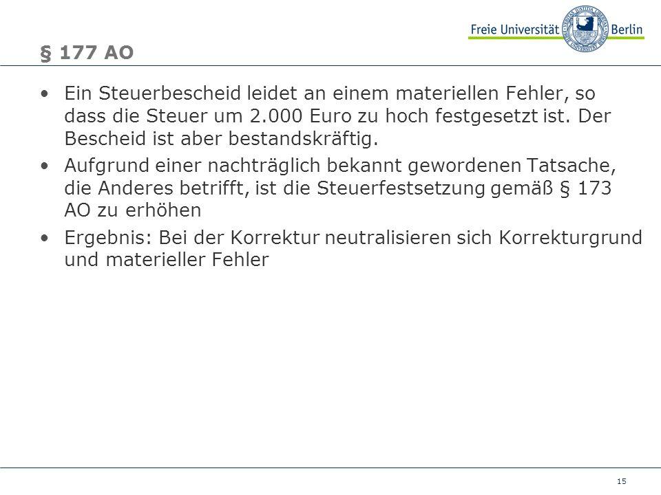 15 § 177 AO Ein Steuerbescheid leidet an einem materiellen Fehler, so dass die Steuer um 2.000 Euro zu hoch festgesetzt ist. Der Bescheid ist aber bes